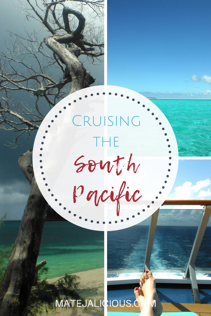 Cruising the South Pacific - Matejalicious Travel and Adventure
