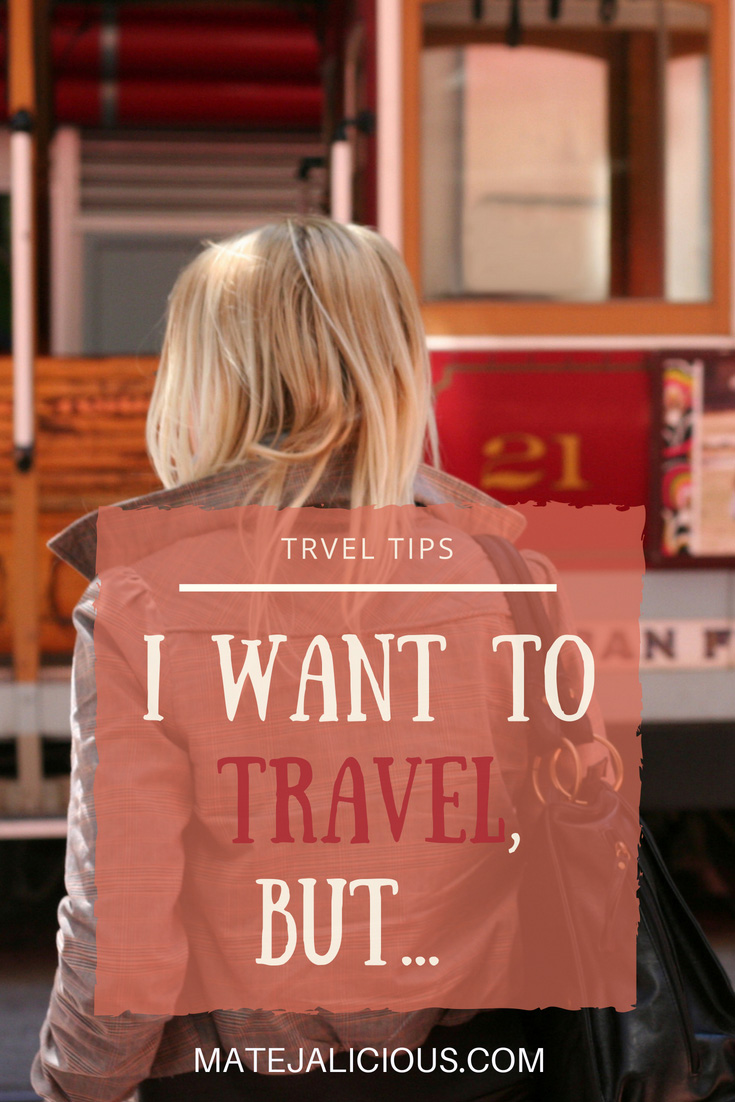 I want to travel but - Matejalicious Travel and Adventure