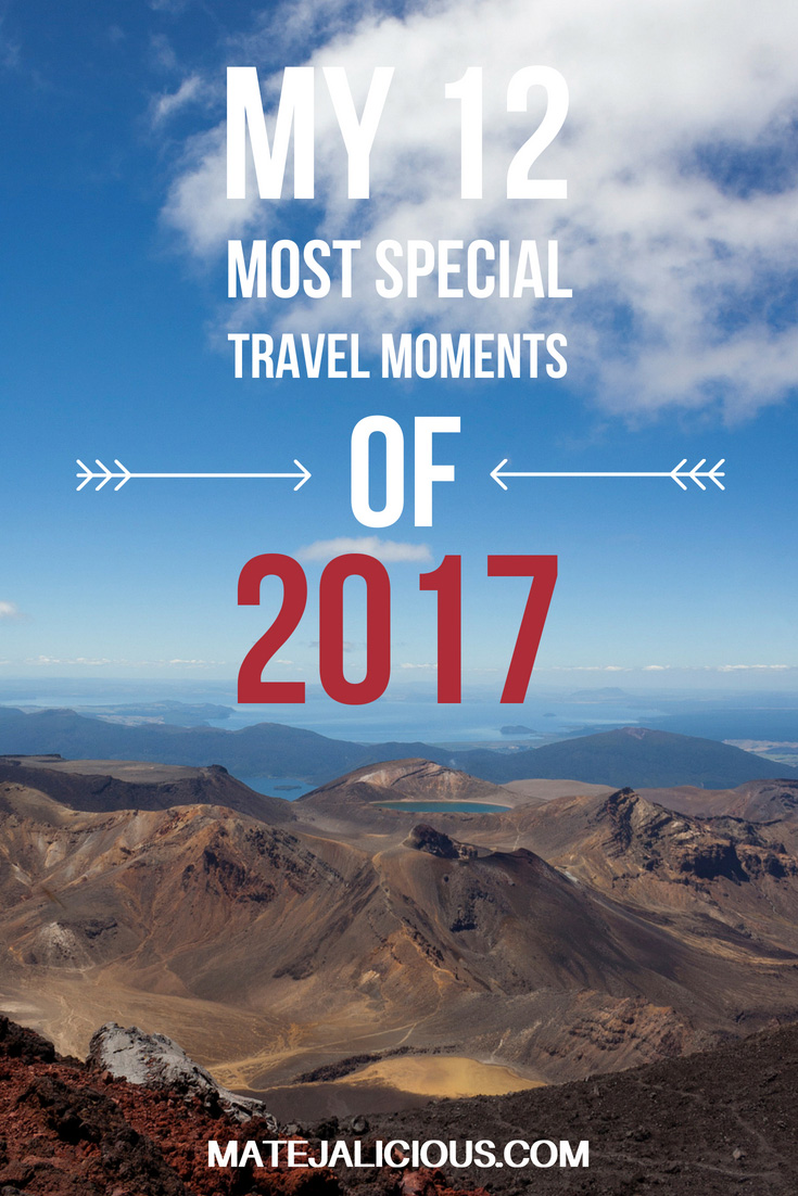 My 12 most special travel moments of 2017 - Matejalicious Travel and Adventure