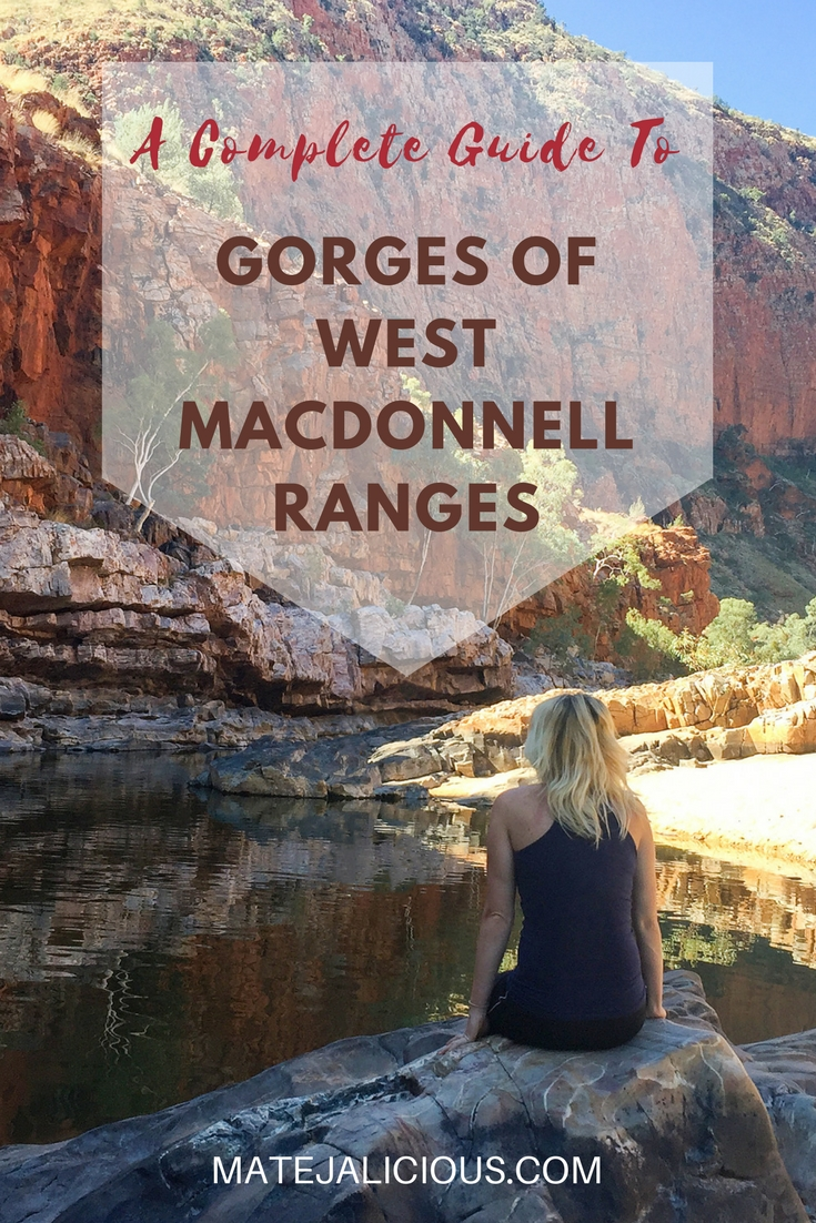 A Complete Guide To Gorges of West MacDonnell Ranges - Matejalicious Travel and Adventure