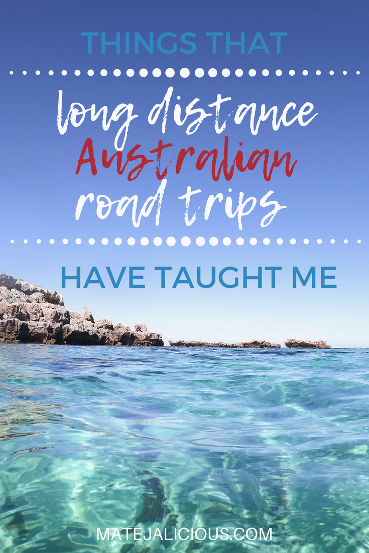 Things that long distance Australian road trips have taught me - Matejalicious Travel and Adventure